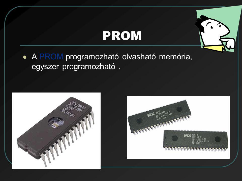 PROM A PROM programozható olvasható memória, egyszer programozható .