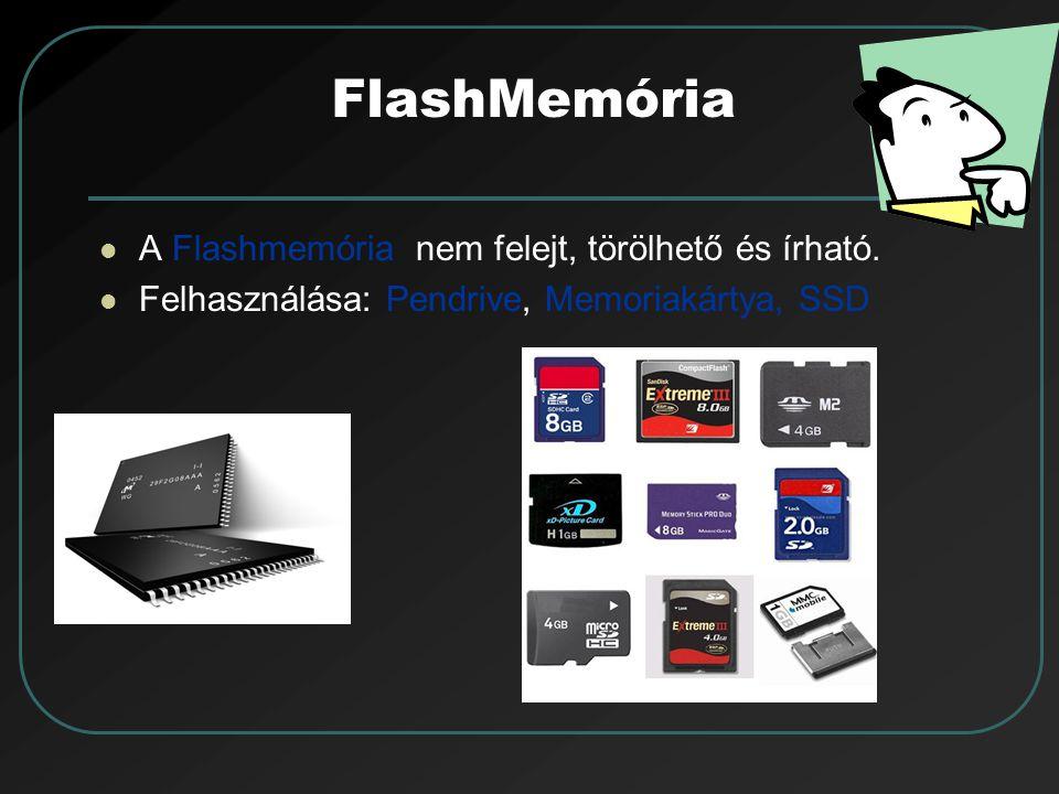 FlashMemória A Flashmemória nem felejt, törölhető és írható.