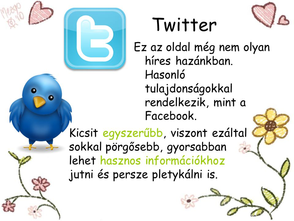 Twitter Ez az oldal még nem olyan híres hazánkban. Hasonló tulajdonságokkal rendelkezik, mint a Facebook.