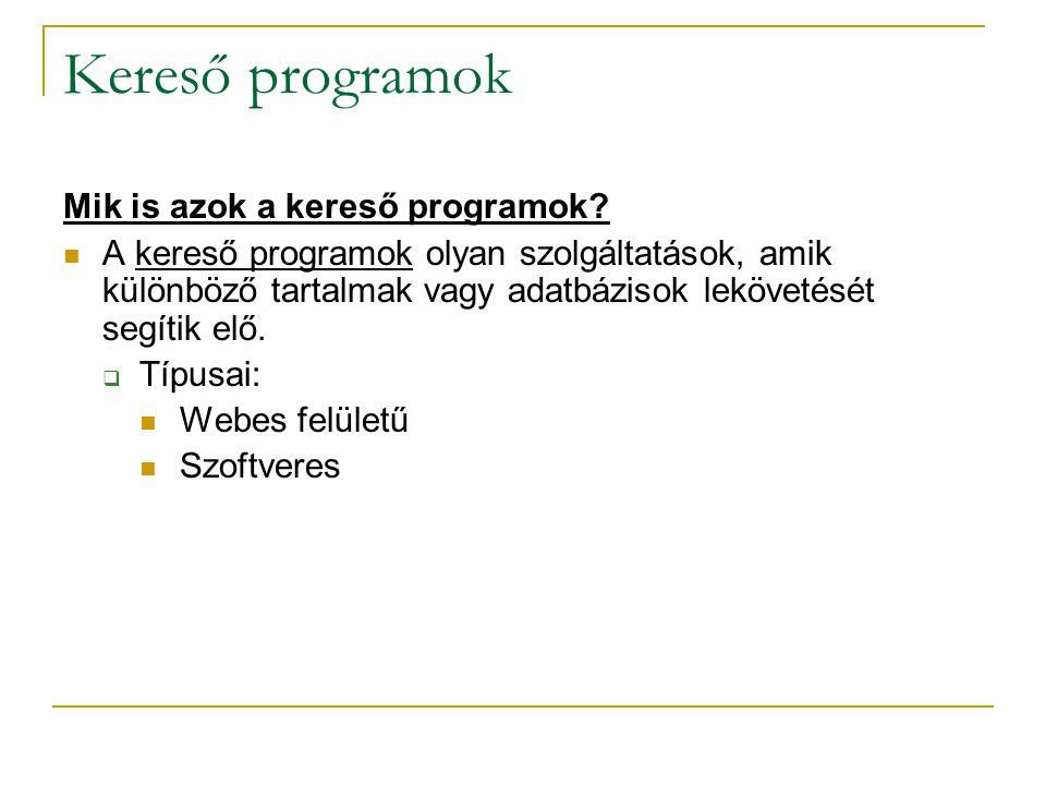 Kereső programok Mik is azok a kereső programok
