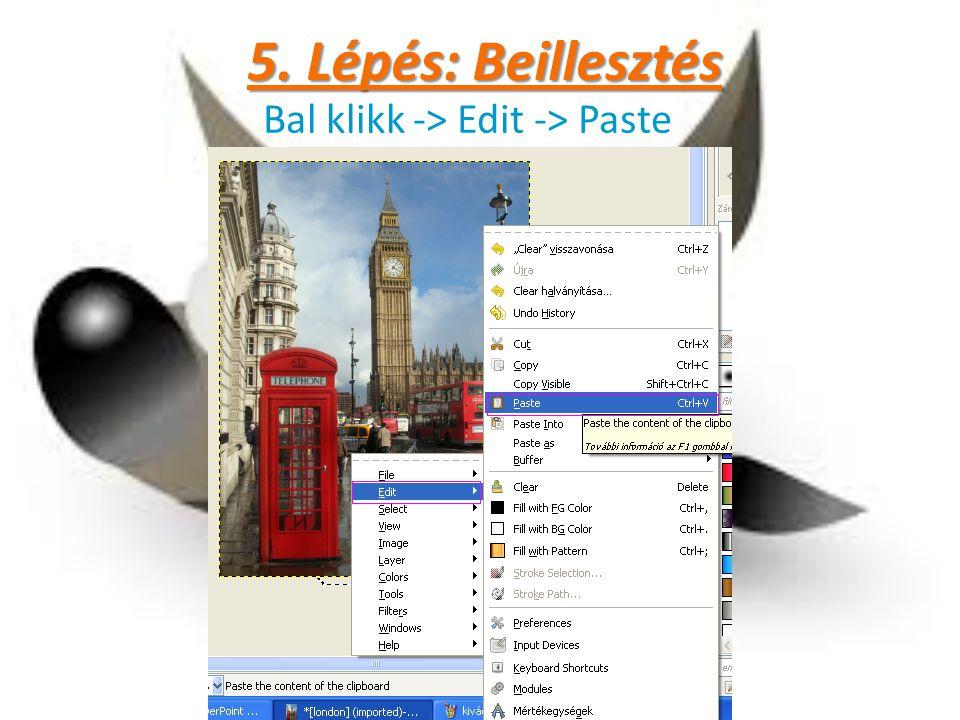 5. Lépés: Beillesztés Bal klikk -> Edit -> Paste