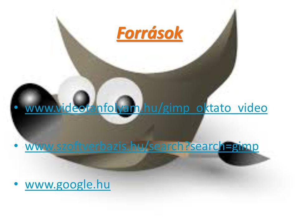 Források www.videotanfolyam.hu/gimp_oktato_video