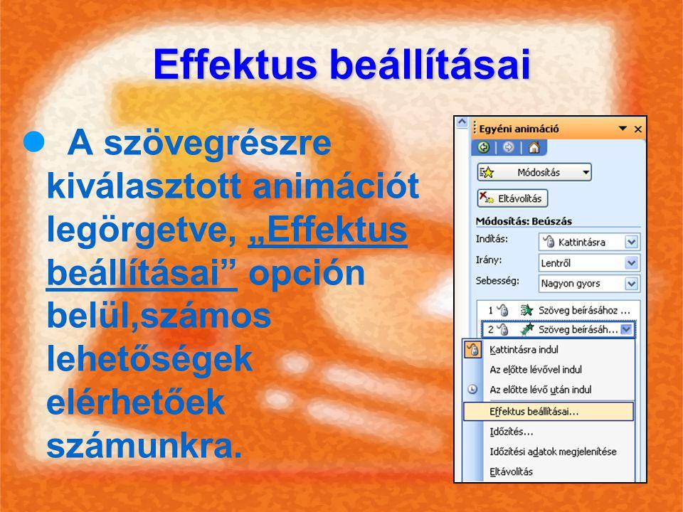 """Effektus beállításai A szövegrészre kiválasztott animációt legörgetve, """"Effektus beállításai opción belül,számos lehetőségek elérhetőek számunkra."""