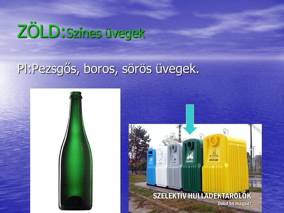 ZÖLD:Színes üvegek Pl:Pezsgős, boros, sörös üvegek.
