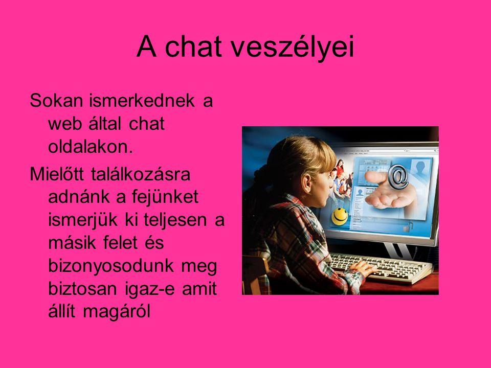 A chat veszélyei Sokan ismerkednek a web által chat oldalakon.