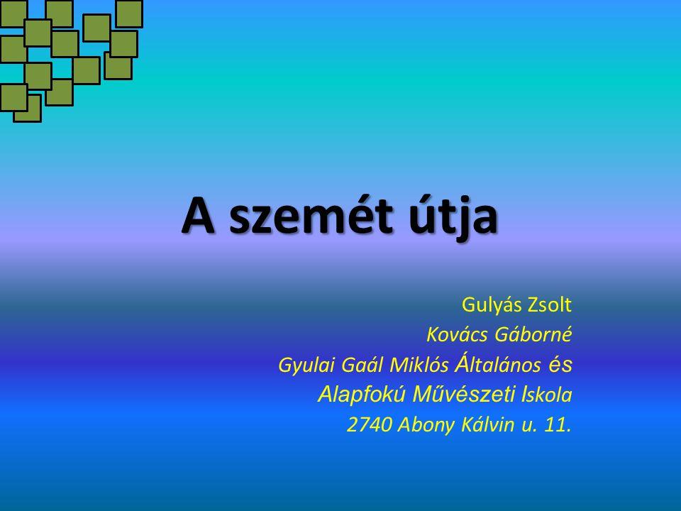A szemét útja Gulyás Zsolt Kovács Gáborné