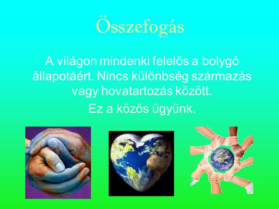 Összefogás A világon mindenki felelős a bolygó állapotáért. Nincs különbség származás vagy hovatartozás között.