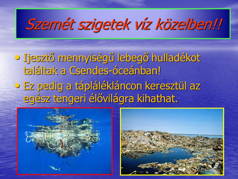 Szemét szigetek víz közelben!!