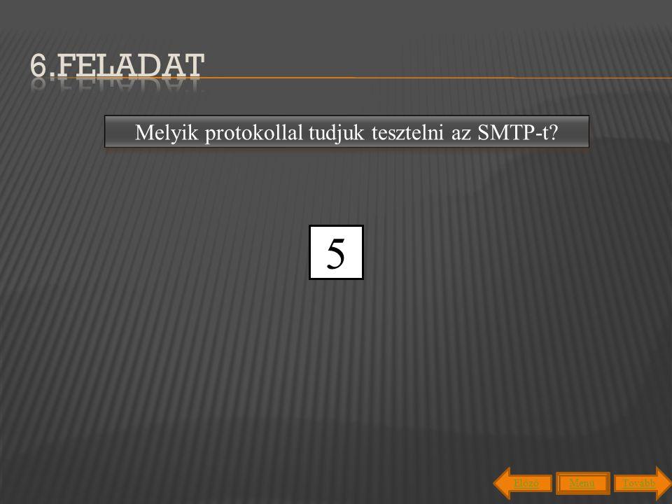 3 4 5 2 1 6.feladat Melyik protokollal tudjuk tesztelni az SMTP-t