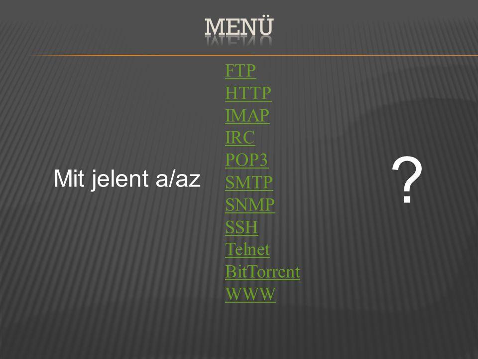 Menü FTP HTTP IMAP IRC POP3 SMTP SNMP SSH Telnet BitTorrent WWW Mit jelent a/az