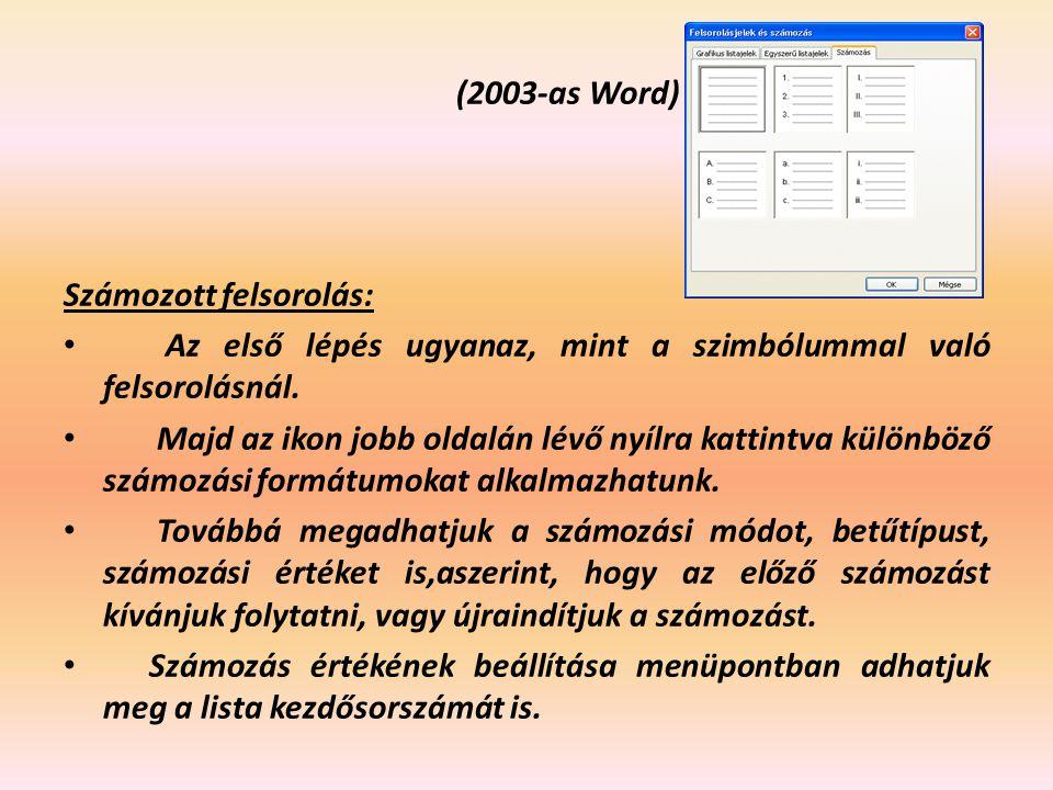 (2003-as Word) Számozott felsorolás: Az első lépés ugyanaz, mint a szimbólummal való felsorolásnál.