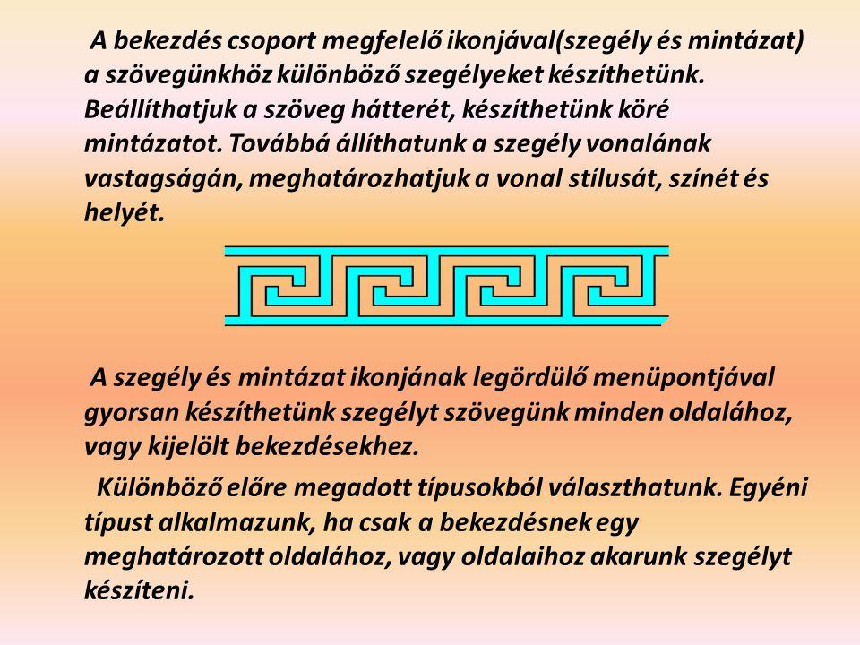 A bekezdés csoport megfelelő ikonjával(szegély és mintázat) a szövegünkhöz különböző szegélyeket készíthetünk.