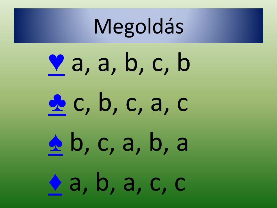 ♥ a, a, b, c, b ♣ c, b, c, a, c ♠ b, c, a, b, a ♦ a, b, a, c, c