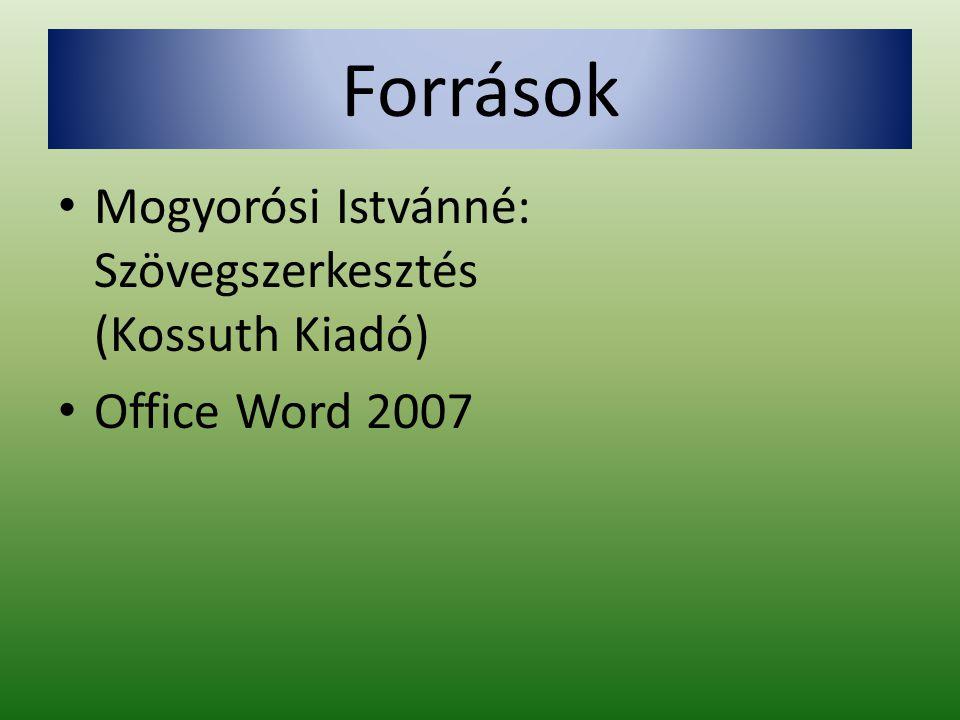 Források Mogyorósi Istvánné: Szövegszerkesztés (Kossuth Kiadó)