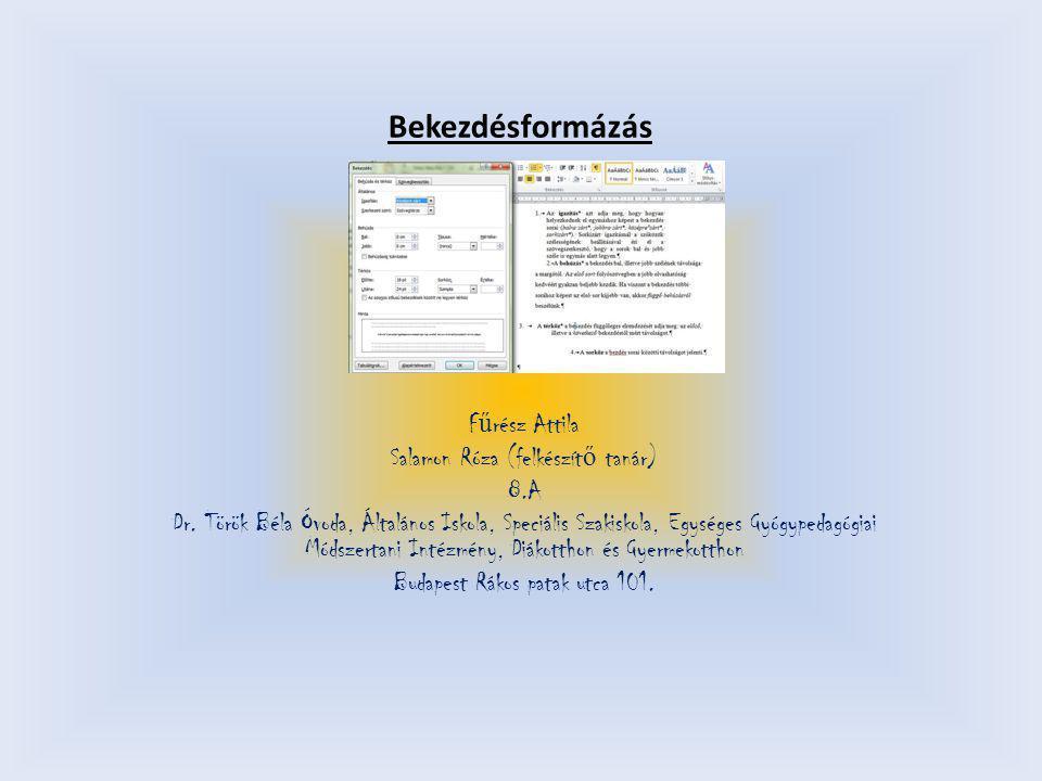 Bekezdésformázás Fűrész Attila Salamon Róza (felkészítő tanár) 8.A