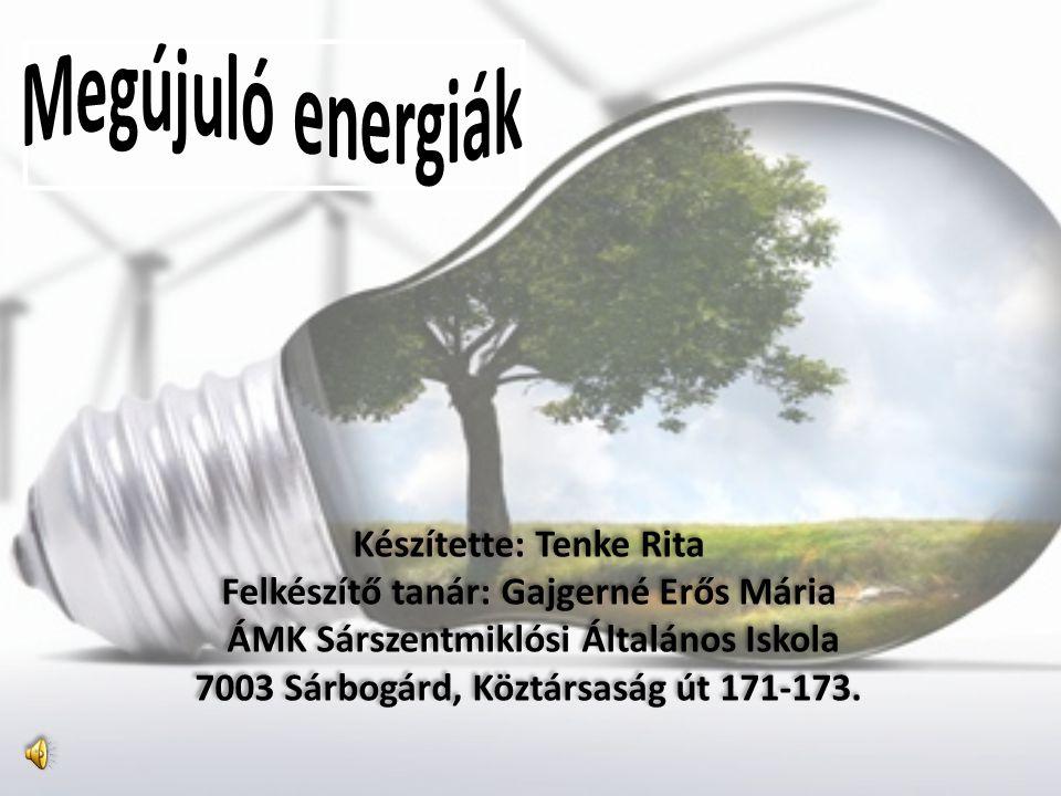 Megújuló energiák Készítette: Tenke Rita