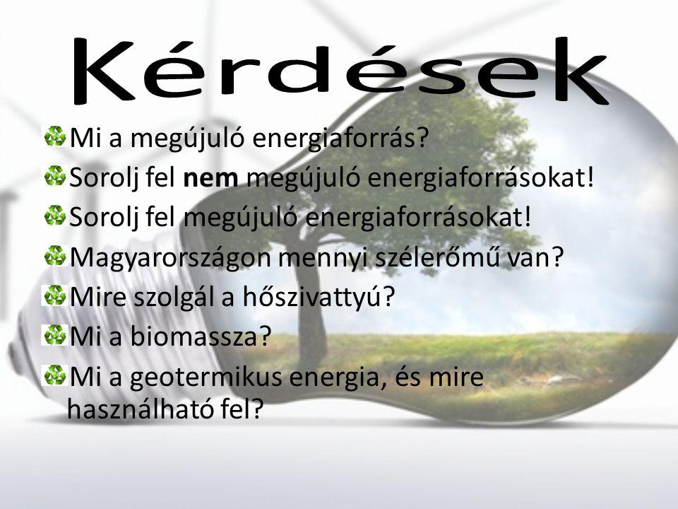 Kérdések Mi a megújuló energiaforrás