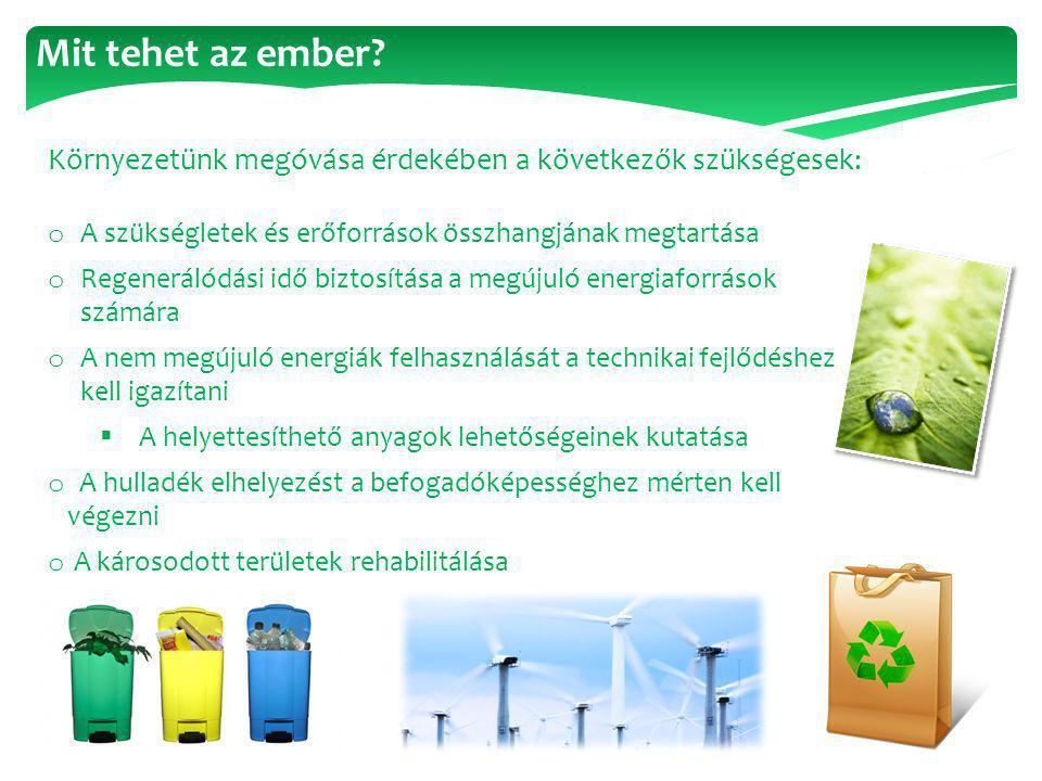 Mit tehet az ember Környezetünk megóvása érdekében a következők szükségesek: A szükségletek és erőforrások összhangjának megtartása.