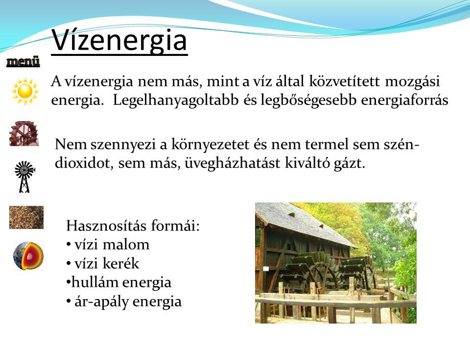 Vízenergia A vízenergia nem más, mint a víz által közvetített mozgási energia. Legelhanyagoltabb és legbőségesebb energiaforrás.