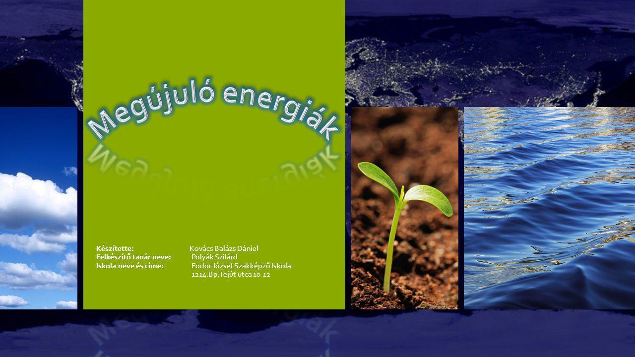 Megújuló energiák Készítette: Kovács Balázs Dániel