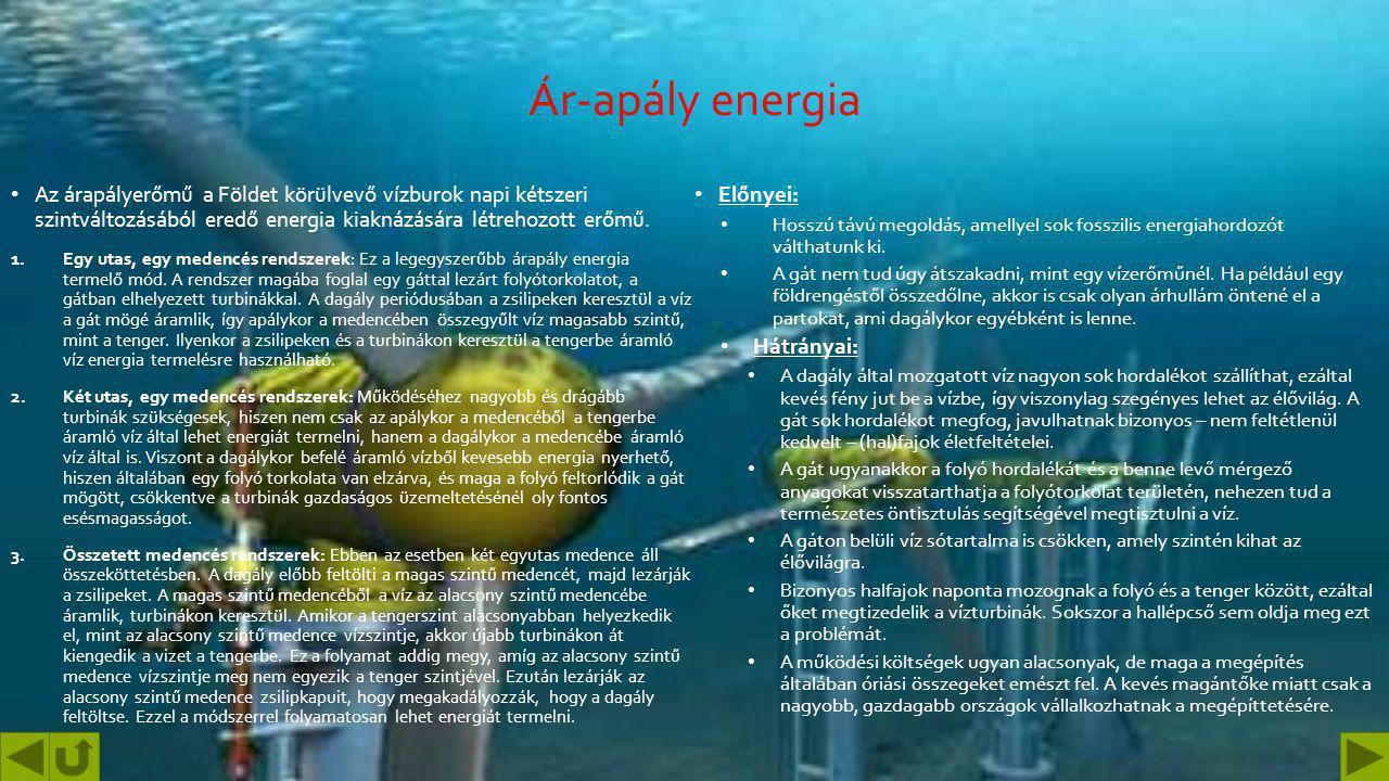 Ár-apály energia Az árapályerőmű a Földet körülvevő vízburok napi kétszeri szintváltozásából eredő energia kiaknázására létrehozott erőmű.