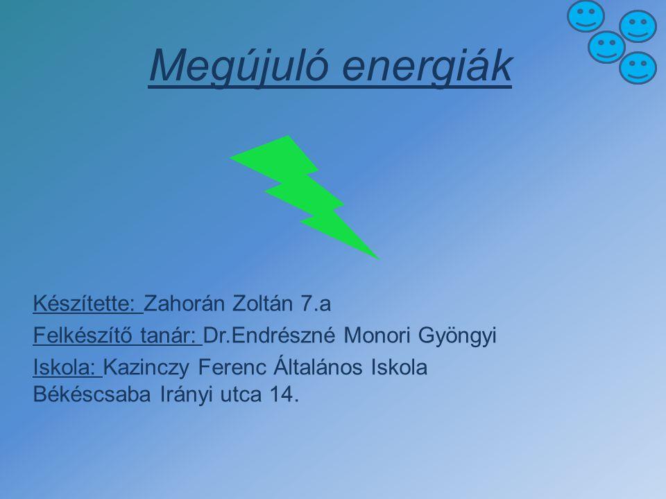 Megújuló energiák Készítette: Zahorán Zoltán 7.a