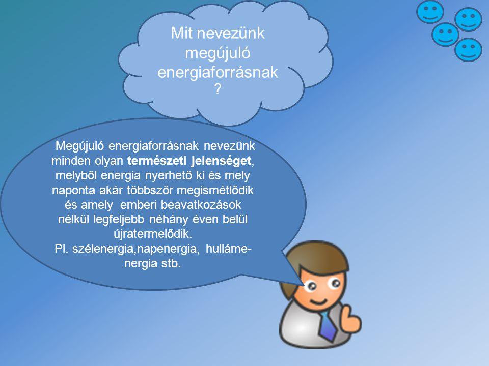 Mit nevezünk megújuló energiaforrásnak