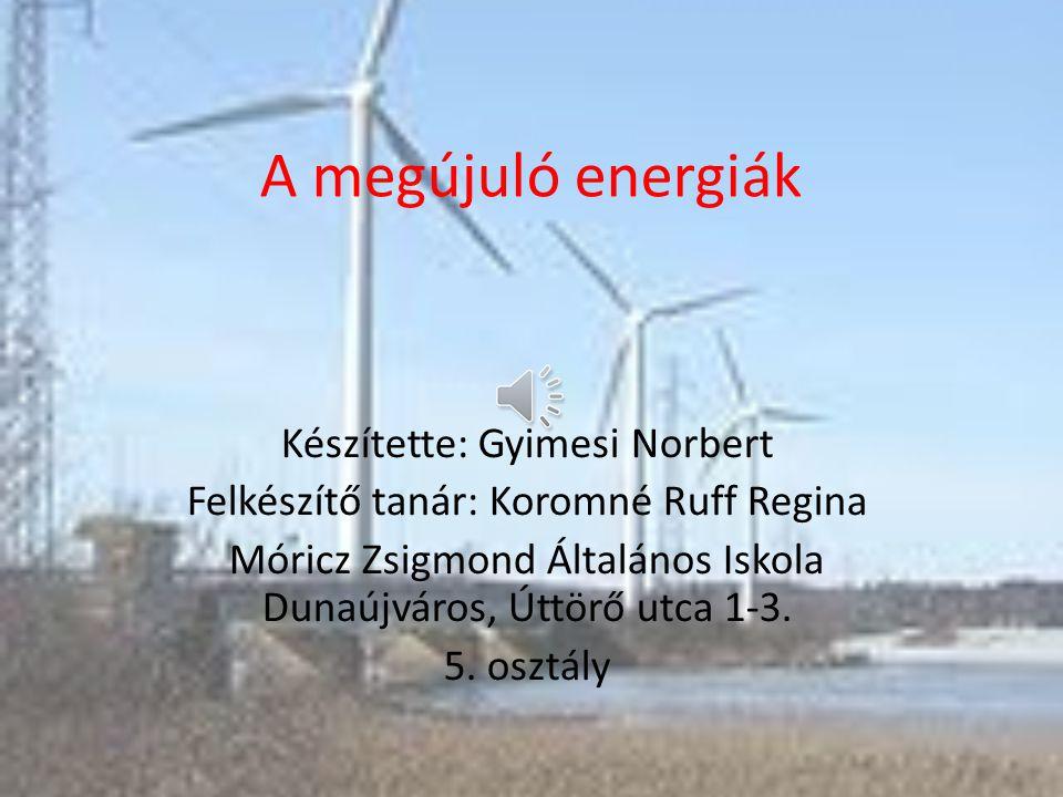 A megújuló energiák Készítette: Gyimesi Norbert