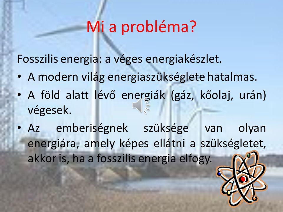 Mi a probléma Fosszilis energia: a véges energiakészlet.