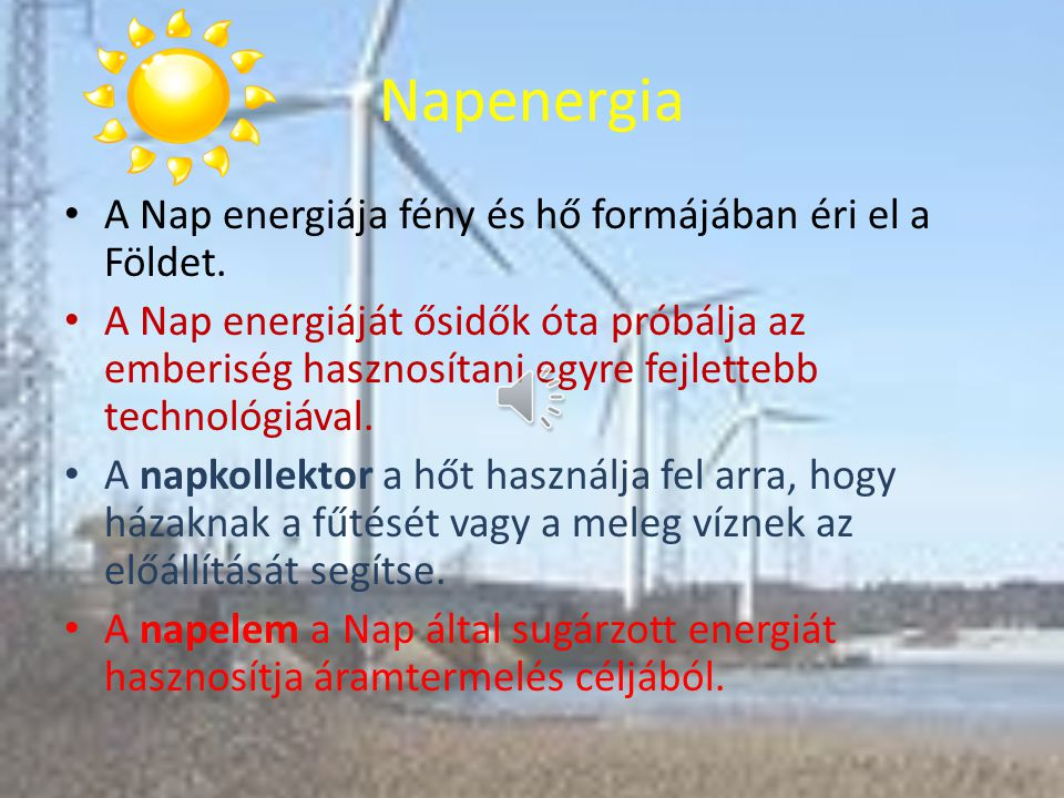 Napenergia A Nap energiája fény és hő formájában éri el a Földet.