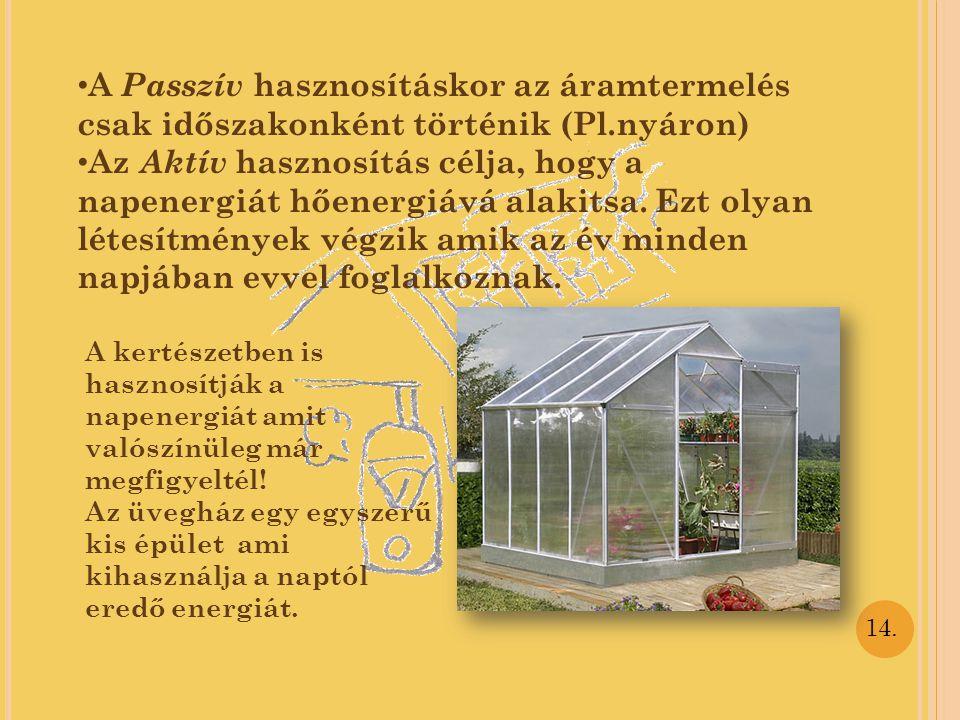 A Passzív hasznosításkor az áramtermelés csak időszakonként történik (Pl.nyáron)