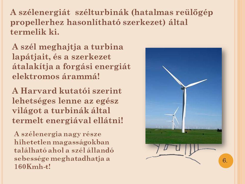 A szélenergiát szélturbinák (hatalmas reülőgép propellerhez hasonlítható szerkezet) által termelik ki.