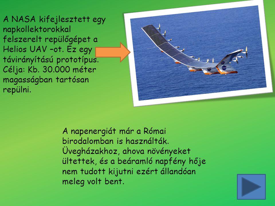 A NASA kifejlesztett egy napkollektorokkal felszerelt repülőgépet a Helios UAV –ot. Ez egy távirányítású prototípus. Célja: Kb. 30.000 méter magasságban tartósan repülni.