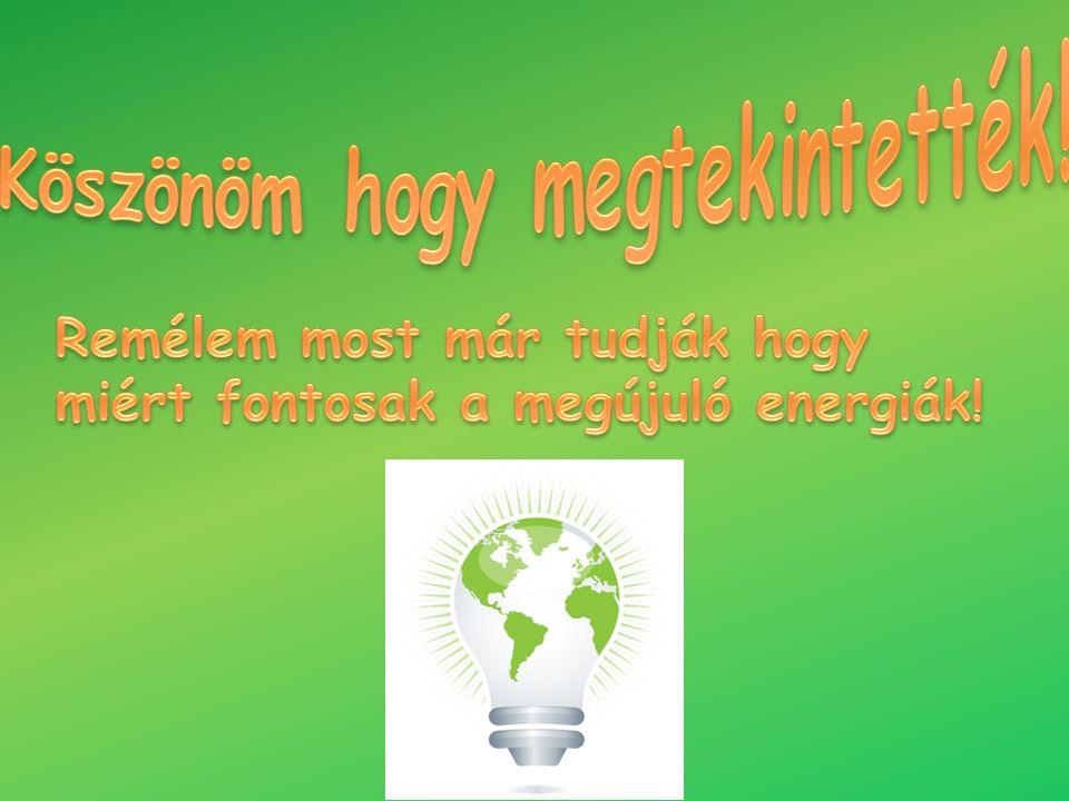 Remélem most már tudják hogy miért fontosak a megújuló energiák!