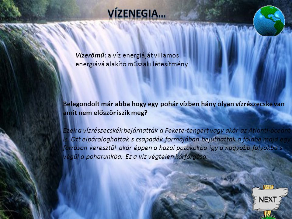 VÍZENEGIA… Vízerőmű: a víz energiáját villamos energiává alakító műszaki létesítmény.