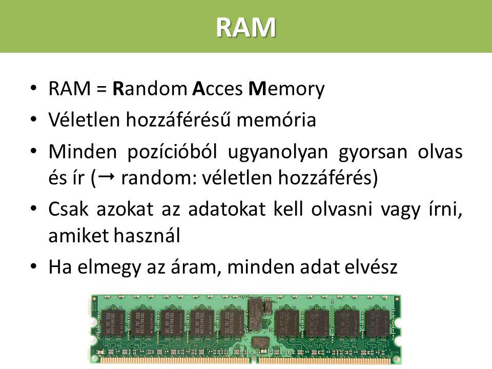 RAM RAM = Random Acces Memory Véletlen hozzáférésű memória