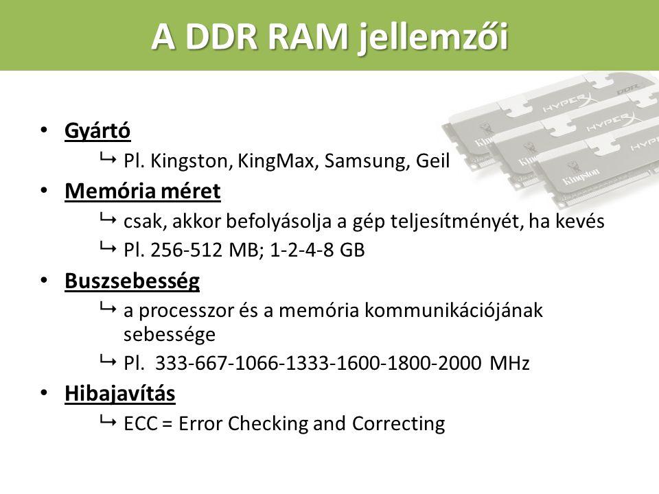 A DDR RAM jellemzői Gyártó Memória méret Buszsebesség Hibajavítás