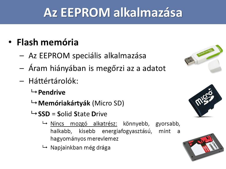 Az EEPROM alkalmazása Flash memória Az EEPROM speciális alkalmazása