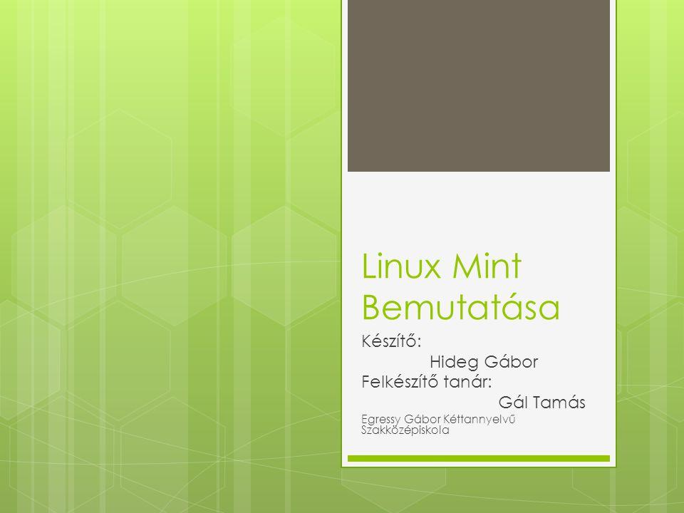 Linux Mint Bemutatása Készítő: Hideg Gábor Felkészítő tanár: Gál Tamás