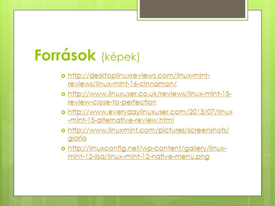 Források (képek) http://desktoplinuxreviews.com/linux-mint-reviews/linux-mint-16-cinnamon/