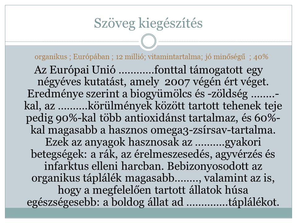 Szöveg kiegészítés organikus ; Európában ; 12 millió; vitamintartalma; jó minőségű ; 40%