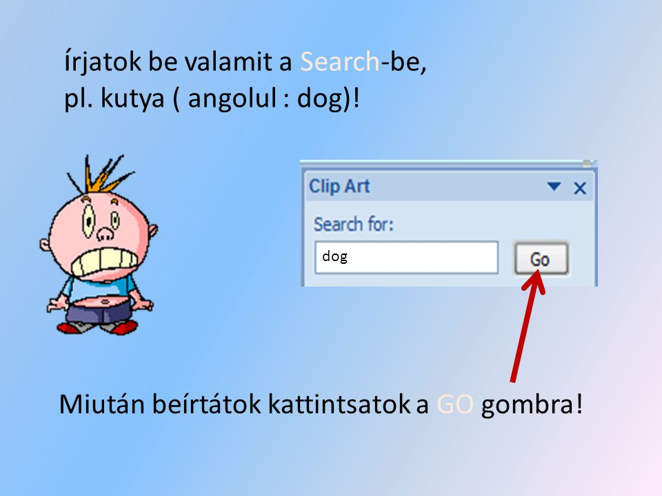 írjatok be valamit a Search-be, pl. kutya ( angolul : dog)!