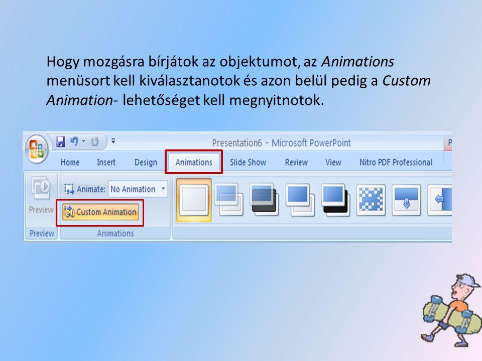 Hogy mozgásra bírjátok az objektumot, az Animations menüsort kell kiválasztanotok és azon belül pedig a Custom Animation- lehetőséget kell megnyitnotok.