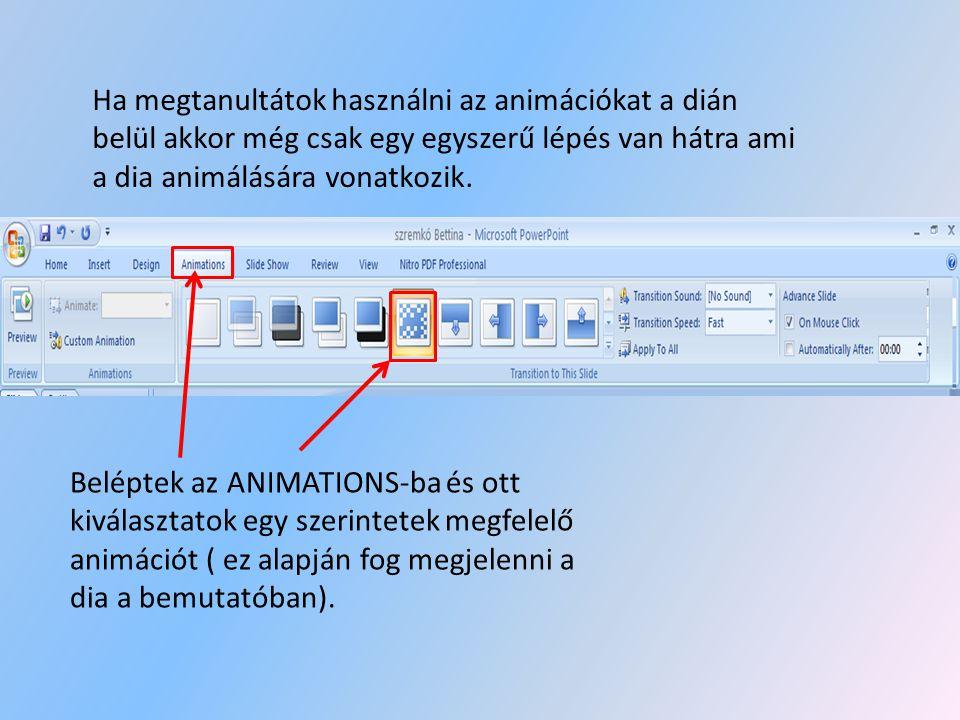 Ha megtanultátok használni az animációkat a dián belül akkor még csak egy egyszerű lépés van hátra ami a dia animálására vonatkozik.