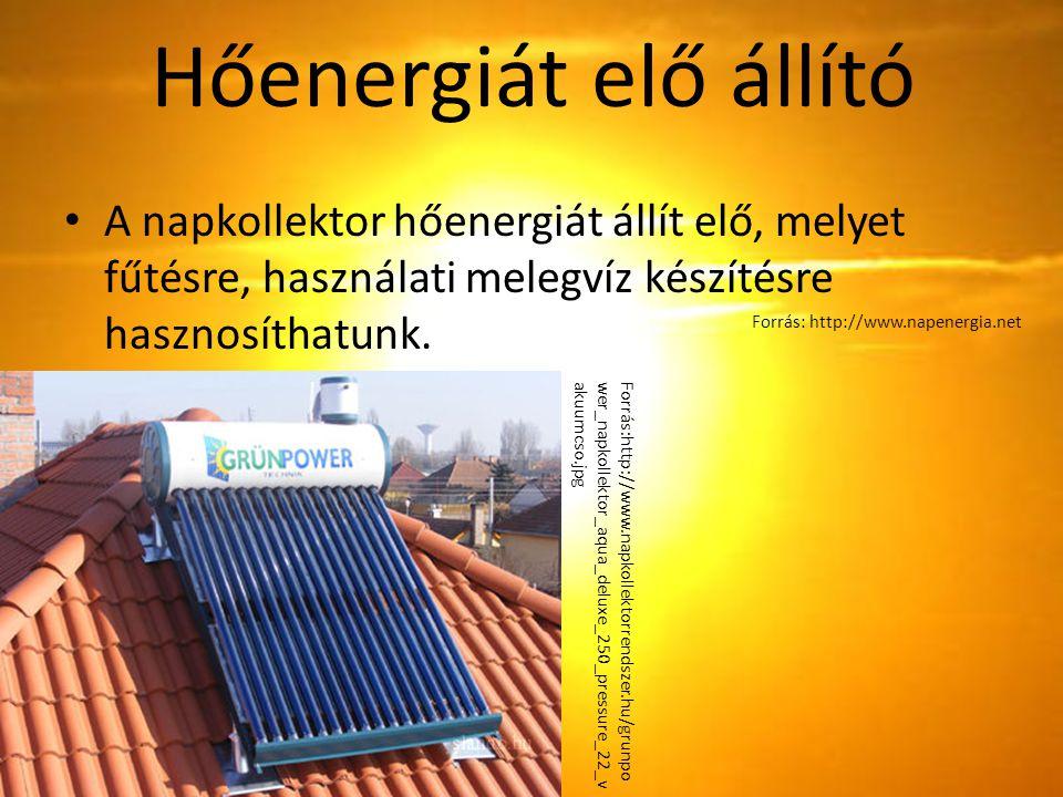 Hőenergiát elő állító A napkollektor hőenergiát állít elő, melyet fűtésre, használati melegvíz készítésre hasznosíthatunk.