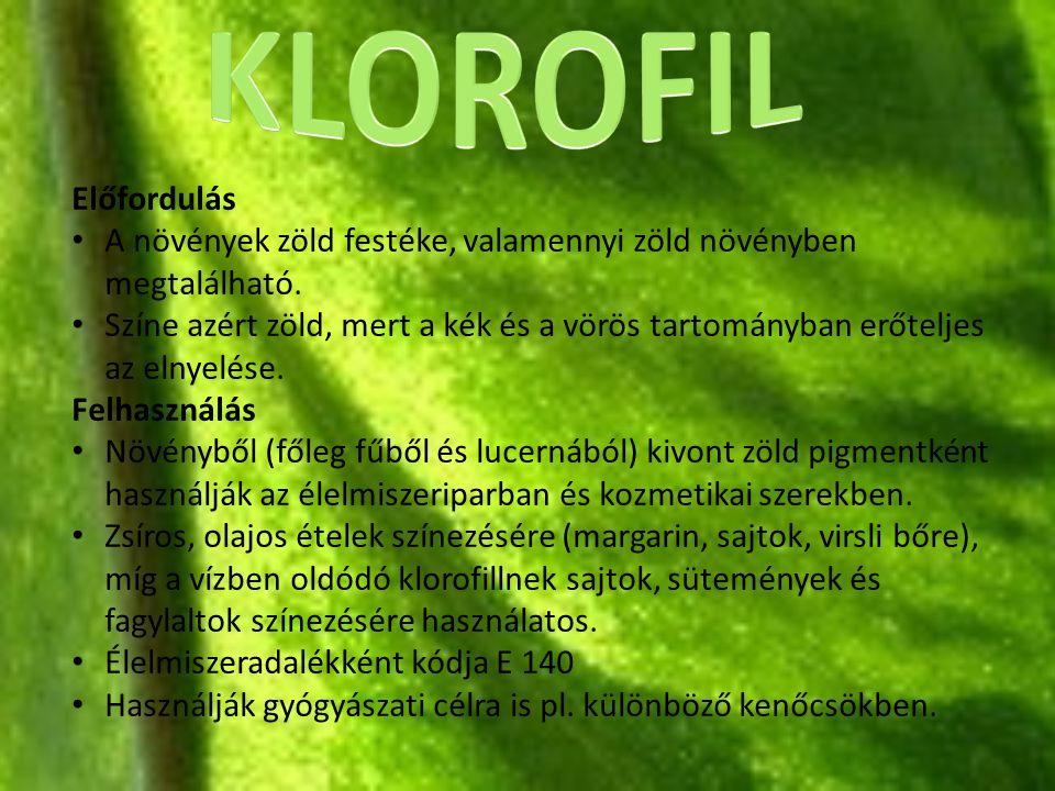 KLOROFIL Előfordulás. A növények zöld festéke, valamennyi zöld növényben megtalálható.