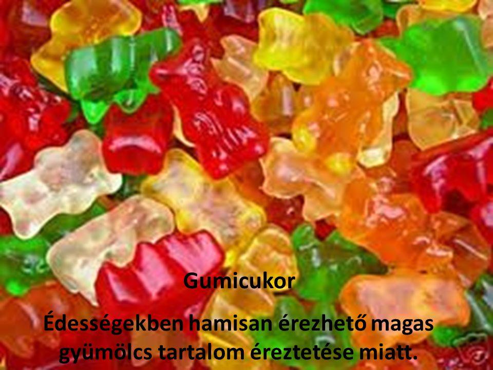 Gumicukor Édességekben hamisan érezhető magas gyümölcs tartalom éreztetése miatt.