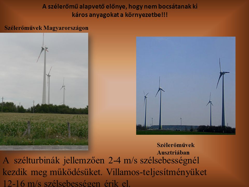 A szélerőmű alapvető előnye, hogy nem bocsátanak ki káros anyagokat a környezetbe!!!