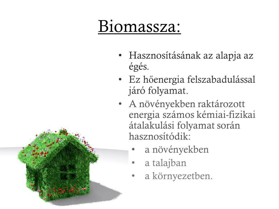 Biomassza: Hasznosításának az alapja az égés.