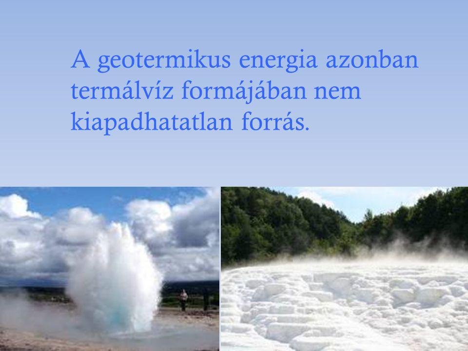 A geotermikus energia azonban termálvíz formájában nem kiapadhatatlan forrás.